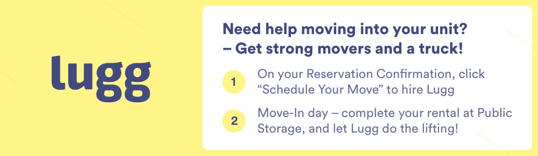 Don't lift a finger! Get strong movers and a truck. Move your stuff into your unit with Lugg.